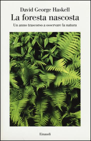 La foresta nascosta. Un anno trascorso a osservare la natura - David George Haskell pdf epub