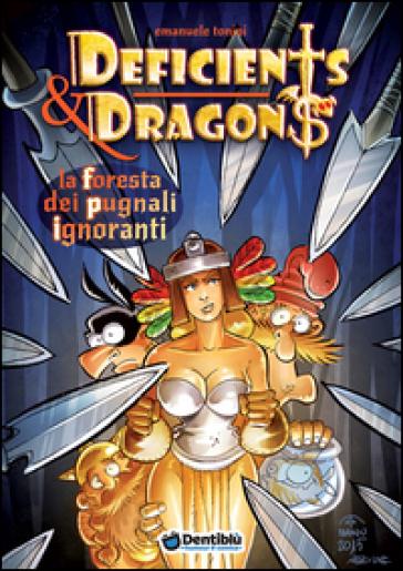 La foresta dei pugnali ignoranti. Deficients & Dragons - Emanuele Tonini |