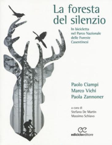 La foresta del silenzio. In bicicletta nel Parco Nazionale delle Foreste Casentinesi - Paolo Ciampi  