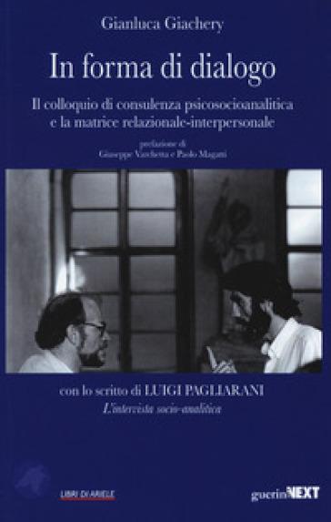 In forma di dialogo. Il colloquio di consulenza psicosocioanalitica e la matrice relazionale-interpersonale - Gianluca Giachery  