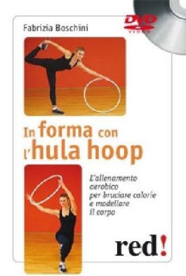 In forma con l'hula hoop. L'allenamento aerobico per bruciare calorie e modellare il corpo. DVD - Fabrizia Boschini |