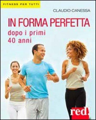 In forma perfetta dopo i primi 40 anni - Claudio Canessa   Rochesterscifianimecon.com