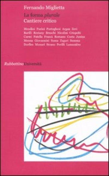 La forma plurale. Cantiere critico - Fernando Miglietta  