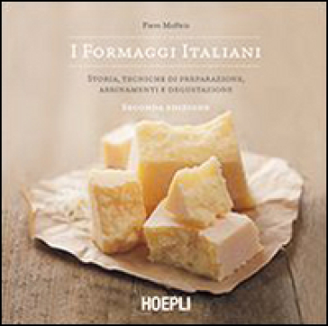 I formaggi italiani. Storie, tecniche di preparazione, abbinamento e degustazione - Piero Maffeis |