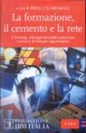 La formazione, il cemento e la rete. E-learning, management delle conoscenze e processi di sviluppo organizzativo - Raoul C. Nacamulli | Rochesterscifianimecon.com