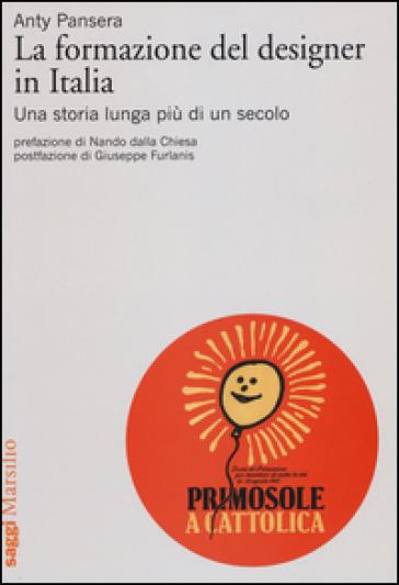 La formazione del designer in Italia. Una storia lunga più di un secolo - Anty Pansera |