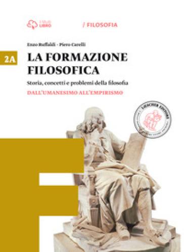 La formazione filosofica. Per le Scuole superiori. Con e-book. Con espansione online. 2: Dall'umanesimo all'empirismo-Dall'illuminismo all'idealismo - Enzo Ruffaldi |