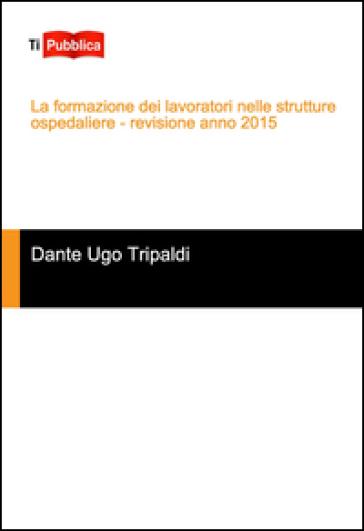 La formazione dei lavoratori nelle strutture ospedaliere - Dante Tripaldi |