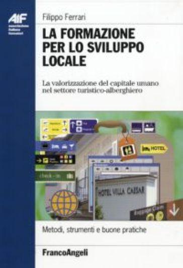 La formazione per lo sviluppo locale. La valorizzazione del capitale umano nel settore turistico-alberghiero - Filippo Ferrari |