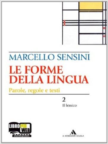 Le forme della lingua. La grammatica e la scrittura-Il lessico. Per le Scuole superiori. Con CD-ROM - Marcello Sensini | Jonathanterrington.com