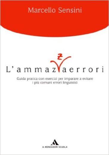Le forme della lingua. La grammatica e la scrittura-Il lessico-Ammazzaerrori. Per le Scuole superiori. Con espansione online - Marcello Sensini |