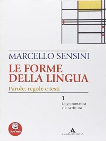 Le forme della lingua. La grammatica e la scrittura-Il lessico. Per le Scuole superiori - Marcello Sensini |