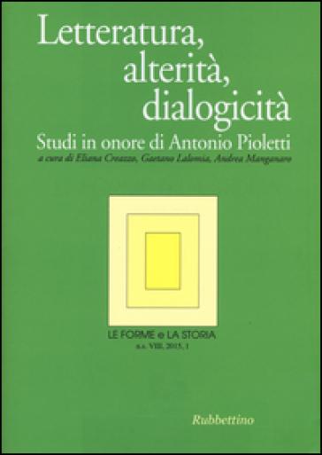 Le forme e la storia (2015). 1.Letteratura, alterità, dialogicità. Studi in onore di Antonio Pioletti - E. Creazzo  