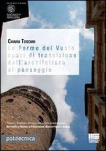Le forme del vuoto spazi di transizione dall'architettura al paesaggio - Chiara Toscani |