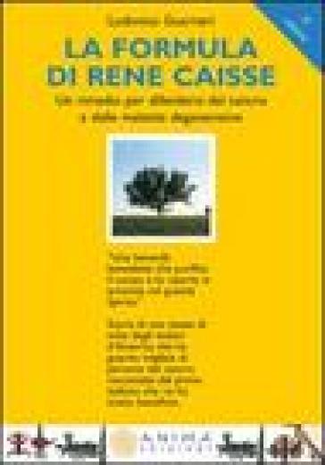 La formula di René Caisse. Un rimedio per difendersi dal cancro e dalle malattie degenerative - Ludovico Guarneri |