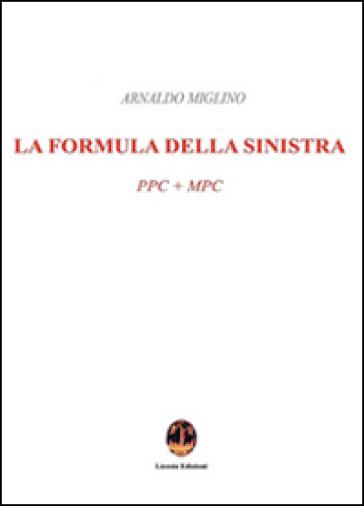La formula della sinistra. PPC + MPC - Arnaldo Miglino |
