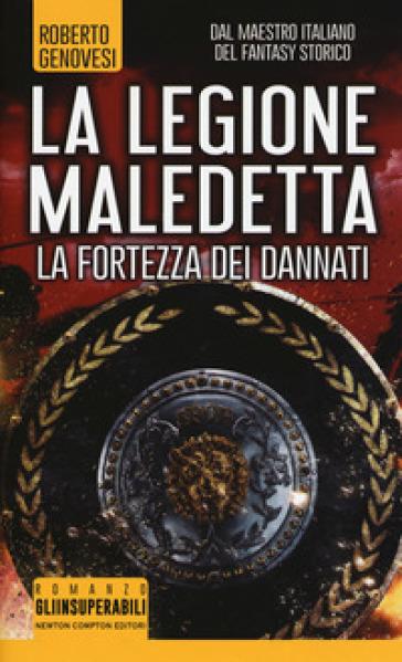 La fortezza dei dannati. La legione maledetta - Roberto Genovesi |