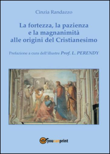 La fortezza, la pazienza e la magnanimità alle origini del Cristianesimo - Cinzia Randazzo | Kritjur.org