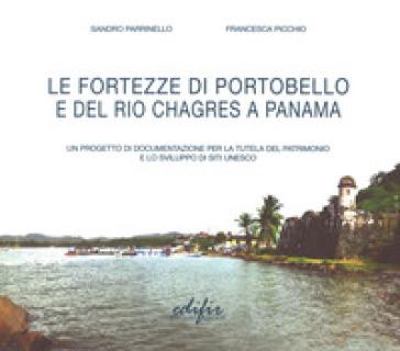 Le fortezze di Portobello e del Rio Chagres a Panama. Un progetto di documentazione per la tutela del patrimonio e lo sviluppo di siti UNESCO - Sandro Parrinello   Rochesterscifianimecon.com