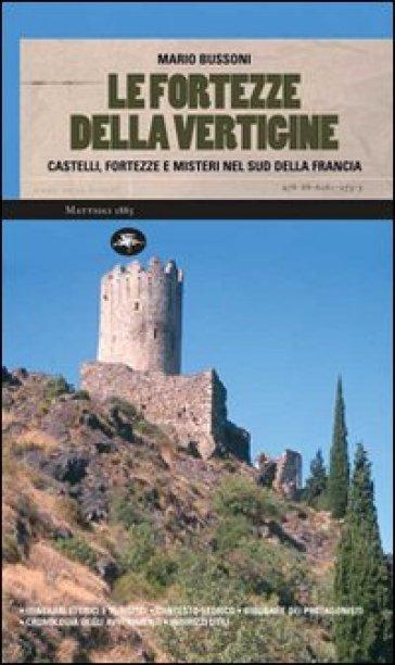 Le fortezze della vertigine. Itinerari tra castelli e luoghi del mistero in Francia e in Italia - Mario Bussoni | Rochesterscifianimecon.com