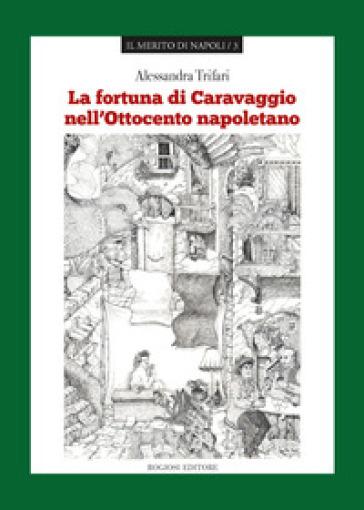 La fortuna di Caravaggio nell'Ottocento napoletano - Alessandra Trifari  