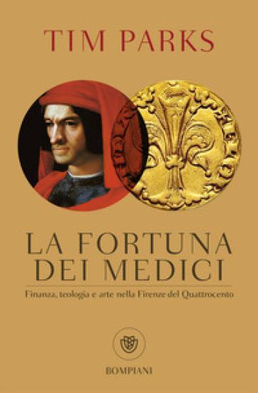 La fortuna dei Medici. Finanza, teologia e arte nella Firenze del Quattrocento - Tim Parks   Rochesterscifianimecon.com