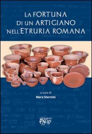 La fortuna di un artigiano nell'Etruria romana - M. Sternini  