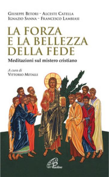 La forza e la bellezza della fede. Meditazioni sul mistero cristiano - V. Metalli | Ericsfund.org