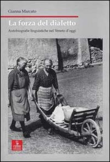 La forza del dialetto. Autobiografie linguistiche nel Veneto d'oggi - Gianna Marcato pdf epub
