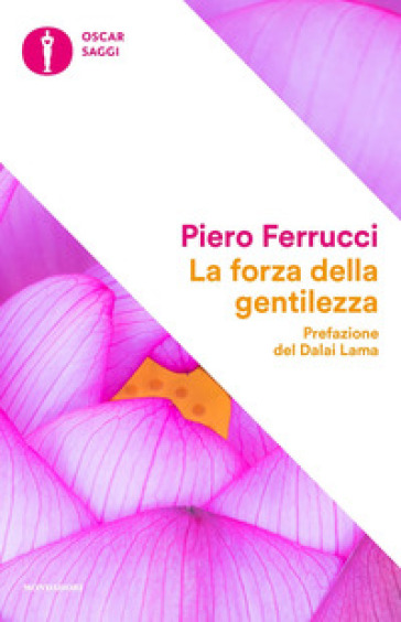 La forza della gentilezza. Pensare e agire con il cuore fa bene al corpo e allo spirito - Piero Ferrucci | Rochesterscifianimecon.com