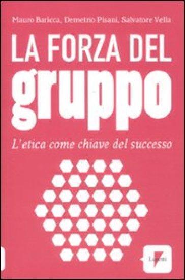 La forza del gruppo. L'etica come chiave del successo - Mauro Baricca | Ericsfund.org
