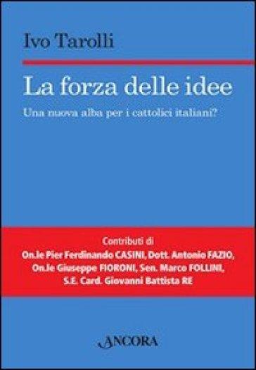 La forza delle idee. Una nuova alba per i cattolici italiani? - Ivo Tarolli | Ericsfund.org