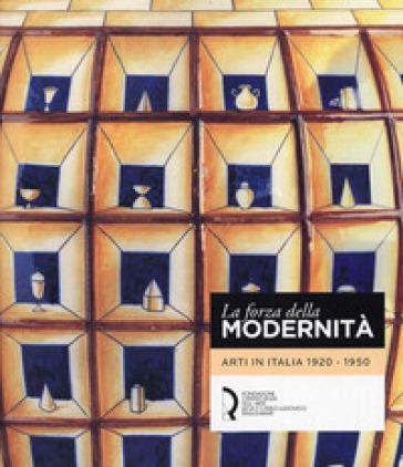 La forza della modernità. Arti in Italia 1920-1950 - M. F. Giubilei |