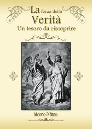 La forza della verità. Un tesoro da riscoprire - Isidoro D'Anna   Rochesterscifianimecon.com
