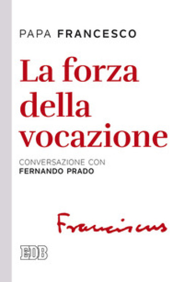 La forza della vocazione. Conversazione con Fernando Prado - Papa Francesco (Jorge Mario Bergoglio) | Jonathanterrington.com