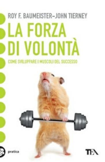 La forza di volontà. Come sviluppare i muscoli del successo - Roy F. Baumeister  