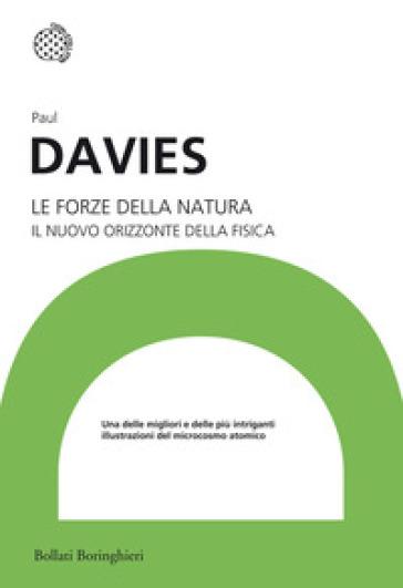 Le forze della natura. Il nuovo orizzonte della fisica - Paul Davies | Jonathanterrington.com