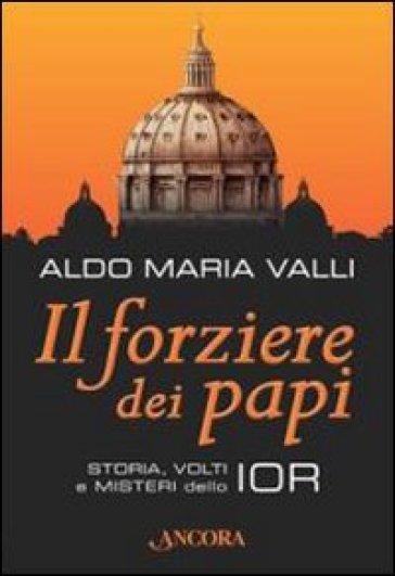 Il forziere dei papi. Storia, volti e misteri dello IOR - Aldo Maria Valli |