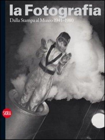 La fotografia. 3.Dalla stampa al museo 1941-1980 - W. Guadagnini  