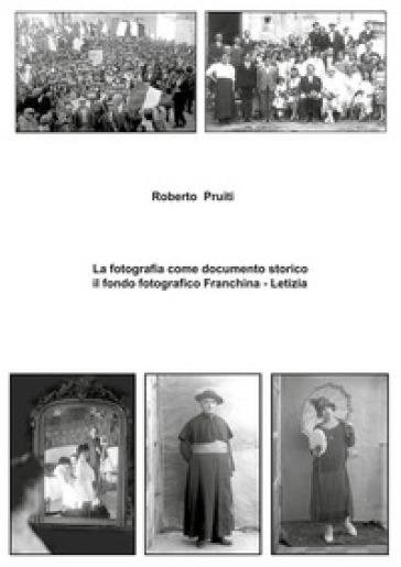 La fotografia come documento storico: il fondo fotografico Franchina-Letizia. Ediz. illustrata - Roberto Pruiti  