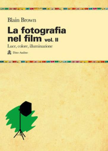 La fotografia nel film. 2: Luce, colore, illuminazione - Blain Brown |