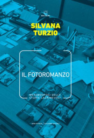 Il fotoromanzo. Metamorfosi delle storie lacrimevoli - Silvana Turzio | Kritjur.org