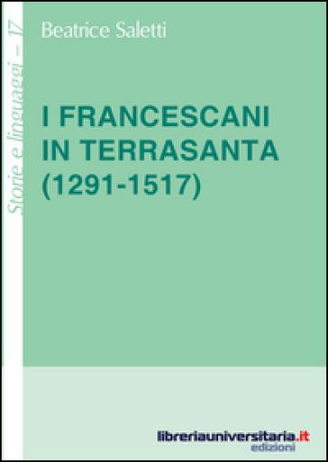I francescani in Terrasanta (1291-1517) - Beatrice Saletti |