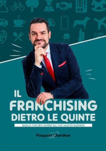 Il franchising dietro le quinte. Quello che devi sapere sul tuo nuovo business - Pasquale Olandese pdf epub