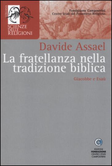 La fratellanza nella tradizione biblica. Giacobbe e Esaù - Davide Assael  