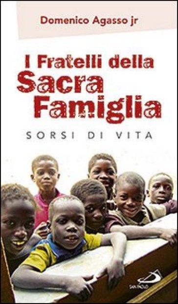 I fratelli della sacra famiglia. Sorsi di vita - Domenico jr. Agasso |