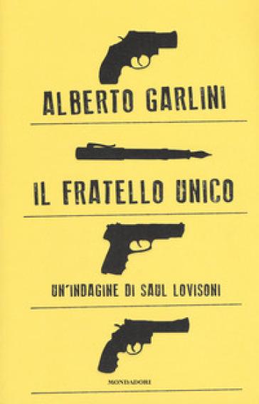 Il fratello unico. Un'indagine di Saul Lovisoni - Alberto Garlini | Rochesterscifianimecon.com