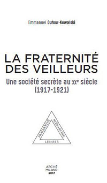 La fraternité des Veilleurs. Une société secréte au XXe siècle (1917-1921) - Emmanuel Dufour-kowalski |