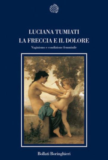 La freccia e il dolore. Vaginismo e condizione femminile - Luciana Tumiati pdf epub