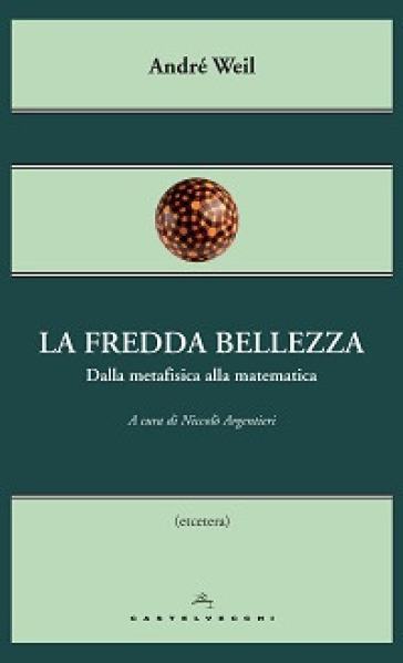 La fredda bellezza. Dalla metafisica alla matematica - André Weil | Jonathanterrington.com